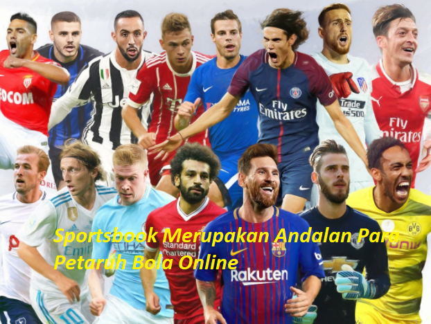 Sportsbook Merupakan Andalan Para Petaruh Bola Online