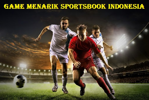 Game Menarik Sportsbook Indonesia